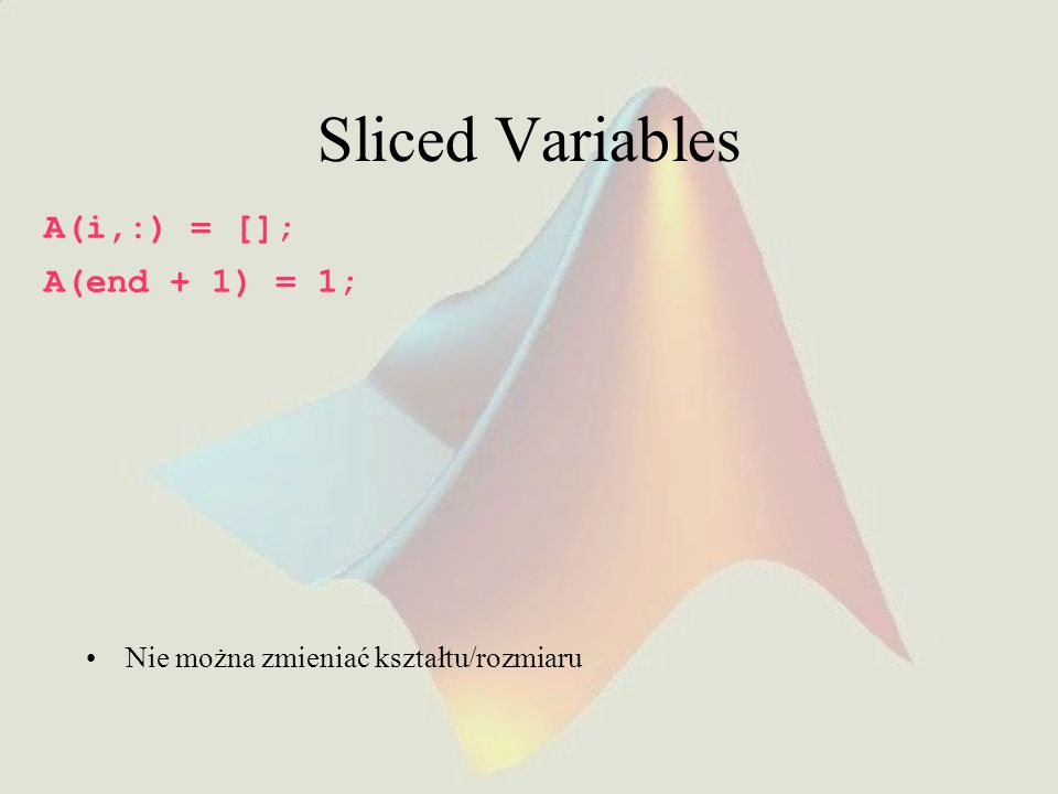 Sliced Variables A(i,:) = []; A(end + 1) = 1;